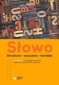 Słowo. Struktura – znaczenie – kontekst - Ewa Szkudlarek-Śmiechowicz