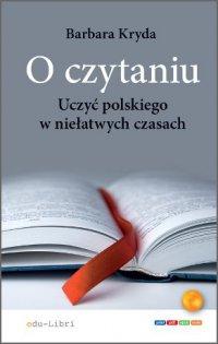 O czytaniu. Uczyć polskiego w niełatwych czasach - Barbara Kryda