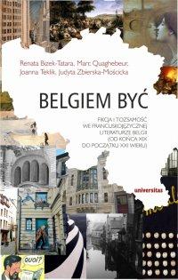 Belgiem być. Fikcja i tożsamość we francuskojęzycznej literaturze Belgii (od końca XIX do początku XXI wieku) - Praca Zbiorowa