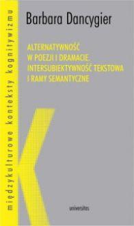 Alternatywność w poezji i dramacie. Intersubiektywność tekstowa i ramy semantyczne - Barbara Dancygier