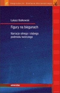 Figury na biegunach. Narracje silnego i słabego podmiotu twórczego - Łukasz Białkowski