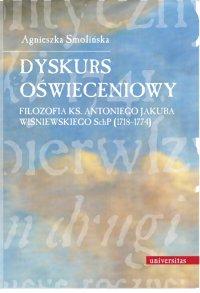 Dyskurs oświeceniowy. Filozofia ks. Antoniego Jakuba Wiśniewskiego SchP (1718-1774) - Agnieszka Smolińska