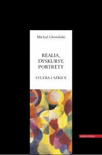 Realia, dyskursy, portrety. Studia i szkice - Michał Głowiński
