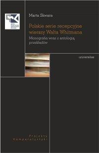 Polskie serie recepcyjne wierszy Walta Whitmana. Monografia wraz z antologią przekładów - Marta Skwara