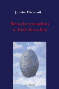 Retoryka wzniosłości w dziele literackim - Jarosław Płuciennik