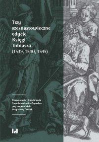 Trzy szesnastowieczne edycje Księgi Tobiasza (1539, 1540, 1545) - Anna Lenartowicz-Zagrodna