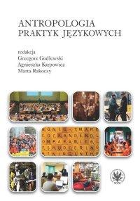 Antropologia praktyk językowych - Grzegorz Godlewski