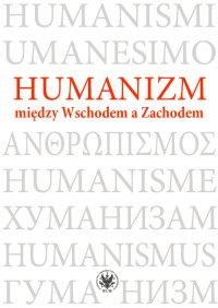 Humanizm między Wschodem a Zachodem - Magdalena Baraniak, Magdalena Baraniak