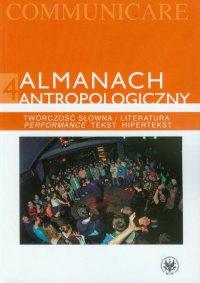 Almanach antropologiczny 4. Twórczość słowna / Literatura. Performance, tekst, hipertekst - Grzegorz Godlewski