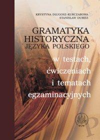 Gramatyka historyczna języka polskiego w testach, ćwiczeniach i tematach egzaminacyjnych - Krystyna Długosz-Kurczabowa