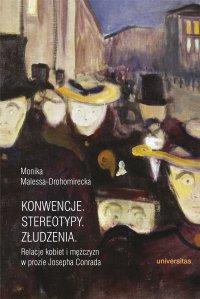 Konwencje. Stereotypy. Złudzenia. Relacje kobiet i mężczyzn w prozie Josepha Conrad - Monika Malessa-Drohomirecka
