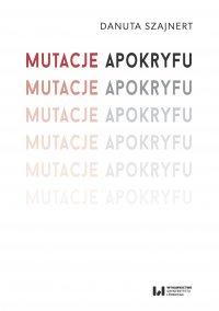 Mutacje apokryfu - Danuta Szajnert