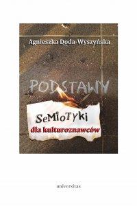 Podstawy semiotyki dla kulturoznawców - Agnieszka Doda-Wyszyńska