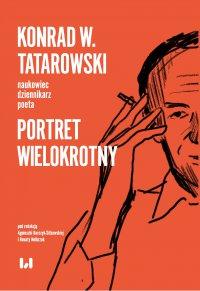 Konrad W. Tatarowski – naukowiec, dziennikarz, poeta. Portret wielokrotny - Agnieszka Barczyk-Sitkowska