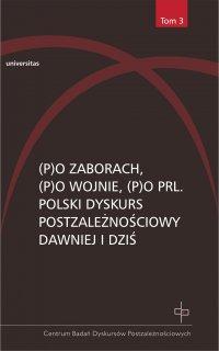 (P)o zaborach, (p)o wojnie, (p)o PRL. Polski dyskurs postzależnościowy dawniej i dziś - Ewa Kraskowska
