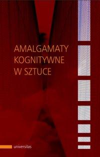 Amalgamaty kognitywne w sztuce - Agnieszka Libura