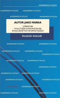 Autor jako marka. Literatura w kulturze audiowizualnej społeczeństwa informacyjnego - Dominik Antonik