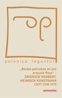 """""""Bardzo potrzebna mi jest przyjaźń Pana"""" – Zbigniew Herbert, Heinrich Kunstmann. Listy 1958-1970 - Marek Zybura"""