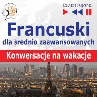 Francuski dla początkujących iśrednio zaawansowanych Konwersacje na wakacje - Dorota Guzik