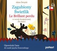 Zagubiony Świetlik. Le Brillant perdu w wersji dwujęzycznej dla dzieci - Emilia Hinc, Adam Święcki