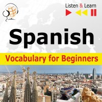 Spanish Vocabulary for Beginners. Listen & Learn to Speak - Dorota Guzik