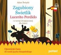 Zagubiony Świetlik. Lucerito Perdido w wersji dwujęzycznej dla dzieci - Adam Święcki