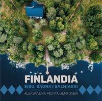 Finlandia. Sisu, sauna i salmiakki - Paulina Holtz, Aleksandra Michta-Juntunen