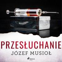 Przesłuchanie - Krzysztof Baranowski, Józef Musiol