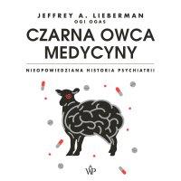 Czarna owca medycyny. Nieopowiedziana historia psychiatrii - Jeffrey A. Lieberman
