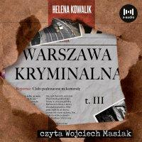 Warszawa Kryminalna. Tom III - Helena Kowalik