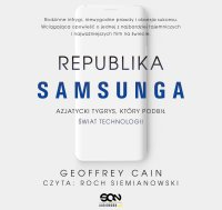 Republika Samsunga. Azjatycki tygrys, który podbił świat technologii - Geoffrey Cain