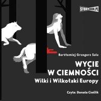 Wycie w ciemności. Wilki i wilkołaki Europy - Bartłomiej Grzegorz Sala
