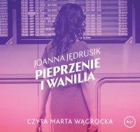 Pieprzenie i wanilia - Joanna Jędrusik