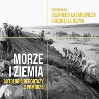 Morze i ziemia. Antologia reportaży z Pomorza - Cezary Łazarewicz