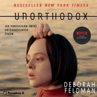 Unorthodox. Jak porzuciłam świat ortodoksyjnych Żydów - Deborah Feldman
