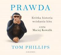 Prawda. Krótka historia wciskania kitu - Tom Phillips