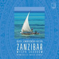 Zanzibar. Wyspa skarbów Opowieści ze świata suahili - Beata Lewandowska-Kaftan