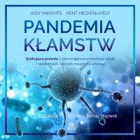Pandemia kłamstw. Szokująca prawda o skorumpowanym świecie nauki i epidemiach, których mogliśmy uniknąć - Judy Mikovits