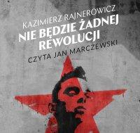 Nie będzie żadnej rewolucji - Kazimierz Rajnerowicz