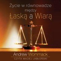 Życie w równowadze między łaską a wiarą - Andrew Wommack