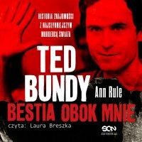 Ted Bundy. Bestia obok mnie. Historia znajomości z najsłynniejszym mordercą świata - Ann Rule