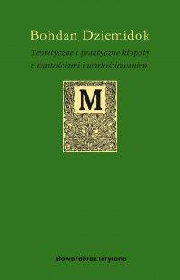 Teoretyczne i praktyczne kłopoty z wartościami i wartościowaniem - Bohdan Dziemidok