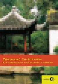 Zrozumieć Chińczyków. Kulturowe kody społeczności chińskich - Ewa Zajdler