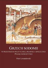 Grzech Sodomii w przestrzeni politycznej, prawnej i społecznej Polski nowożytnej - Piotr Lewandowski