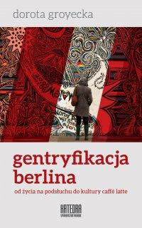 Gentryfikacja Berlina - Dorota Groyecka