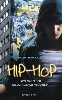 Hip-hop jako narzędzie resocjalizacji młodzieży - Przemysław Kaca