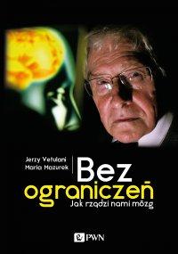 Bez ograniczeń. Jak rządzi nami mózg - Jerzy Vetulani