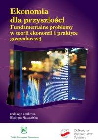 Ekonomia dla przyszłości. Fundamentalne problemy w teorii ekonomii i praktyce gospodarczej - Opracowanie zbiorowe