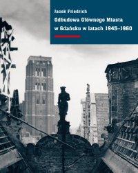 Odbudowa Głównego Miasta w Gdańsku w latach 1945–1960 - Jacek Friedrich