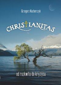 Christianitas - od rozkwitu do kryzysu - Grzegorz Kucharczyk